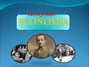 FRANQUISMO ECONOMA ECONOMA Antecedentes FRANQUISMO FRANQUISMO ECONOMA Antecedentes
