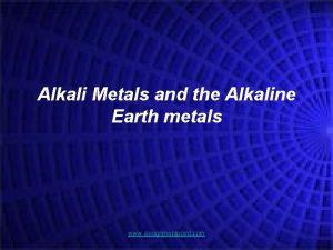 Alkali Metals and the Alkaline Earth metals www