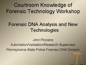 Courtroom Knowledge of Forensic Technology Workshop Forensic DNA