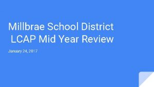 Millbrae School District LCAP Mid Year Review January