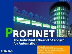 Automation and Drives PROFINET The Industrial Ethernet Standard