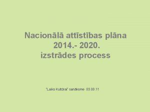 Nacionl attstbas plna 2014 2020 izstrdes process Laiks