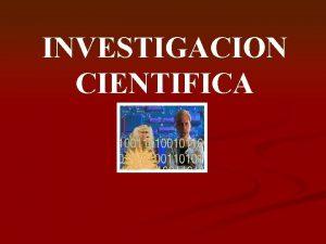 INVESTIGACION CIENTIFICA QUE ES INVESTIGAR q TECNICA DE