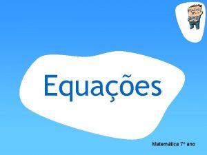 Equaes Matemtica 7 ano EQUAES Definio Uma equao