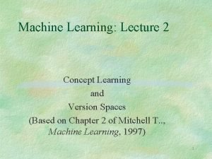 Machine Learning Lecture 2 Concept Learning and Version