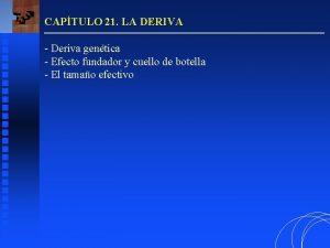 CAPTULO 21 LA DERIVA Deriva gentica Efecto fundador