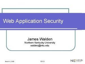Web Application Security James Walden Northern Kentucky University