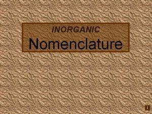 INORGANIC Nomenclature Nomenclature Humor Fe 2 Fe 2