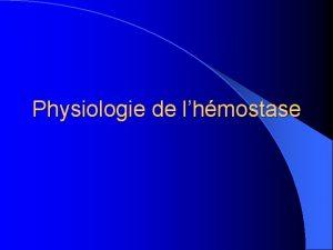 Physiologie de lhmostase INTRODUCTION Lhmostase est lensemble des