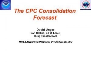 The CPC Consolidation Forecast David Unger Dan Collins
