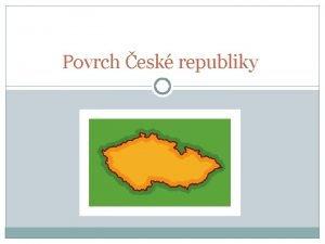 Povrch esk republiky Povrch krajiny Vku krajiny mme