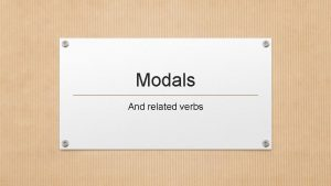 Modals And related verbs Modal verbs Will Would