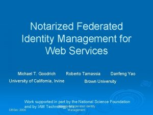 Notarized Federated Identity Management for Web Services Michael