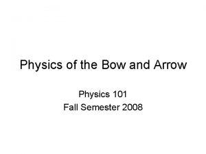 Physics of the Bow and Arrow Physics 101