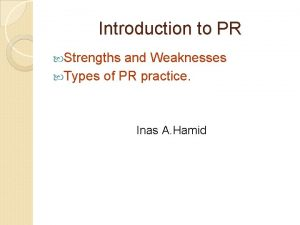 Introduction to PR Strengths and Weaknesses Types of