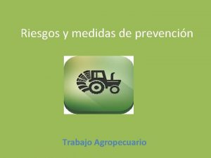 Riesgos y medidas de prevencin Trabajo Agropecuario Factor