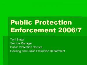 Public Protection Enforcement 20067 Toni Slater Service Manager