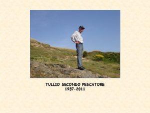 TULLIO SECONDO PESCATORE 1937 2011 TULLIO S PESCATORE