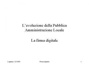 Levoluzione della Pubblica Amministrazione Locale La firma digitale