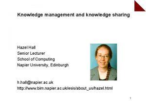 Knowledge management and knowledge sharing Hazel Hall Senior