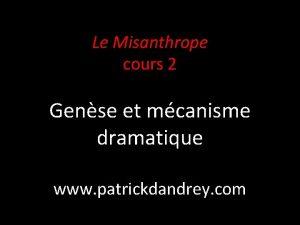 Le Misanthrope cours 2 Gense et mcanisme dramatique