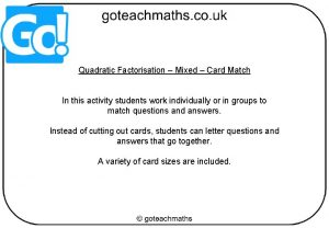 Quadratic Factorisation Mixed Card Match In this activity