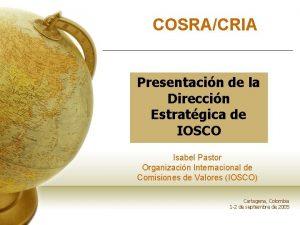 COSRACRIA Presentacin de la Direccin Estratgica de IOSCO