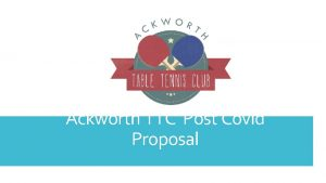 Ackworth TTC Post Covid Proposal Welcome We are