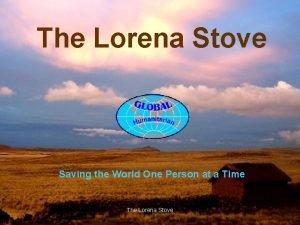 The Lorena Stove Saving the World One Person