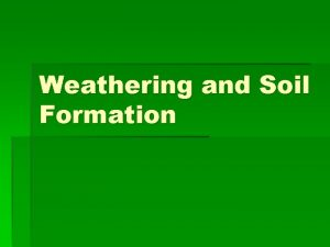 Weathering and Soil Formation What is weathering Weathering