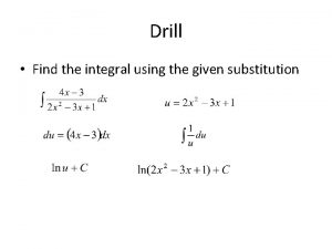 Drill Find the integral using the given substitution