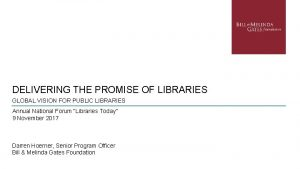 DELIVERING THE PROMISE OF LIBRARIES GLOBAL VISION FOR