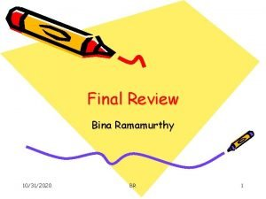 Final Review Bina Ramamurthy 10312020 BR 1 Summary
