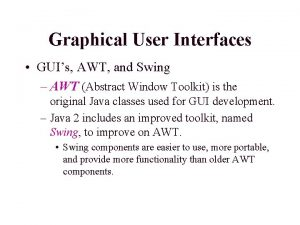 Graphical User Interfaces GUIs AWT and Swing AWT