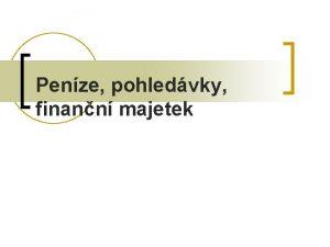 Penze pohledvky finann majetek Definice finannho majetku n