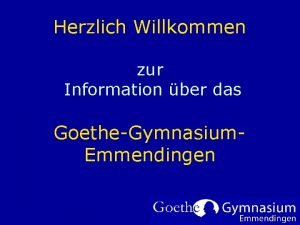Herzlich Willkommen zur Information ber das GoetheGymnasium Emmendingen