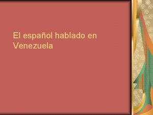 El espaol hablado en Venezuela Formacin del espaol