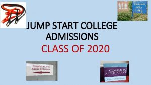 JUMP START COLLEGE ADMISSIONS CLASS OF 2020 TO