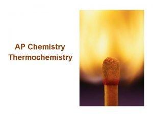 AP Chemistry Thermochemistry thermodynamics the study of energy