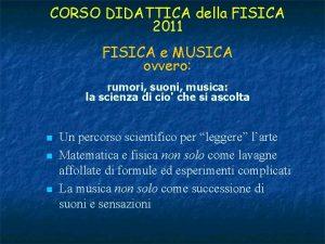 CORSO DIDATTICA della FISICA 2011 FISICA e MUSICA