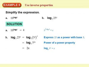 EXAMPLE 5 Use inverse properties Simplify the expression