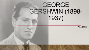 GEORGE GERSHWIN 18981937 WILL ZENG WHO One of