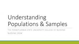 Understanding Populations Samples THE PENNSYLVANIA STATE UNIVERSITY COLLEGE