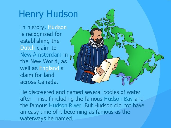Henry Hudson In history Hudson is recognized for