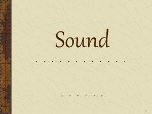 Sound 1 Sound Waves Sound waves travel as