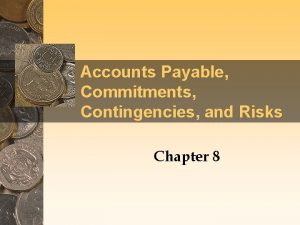 Accounts Payable Commitments Contingencies and Risks Chapter 8