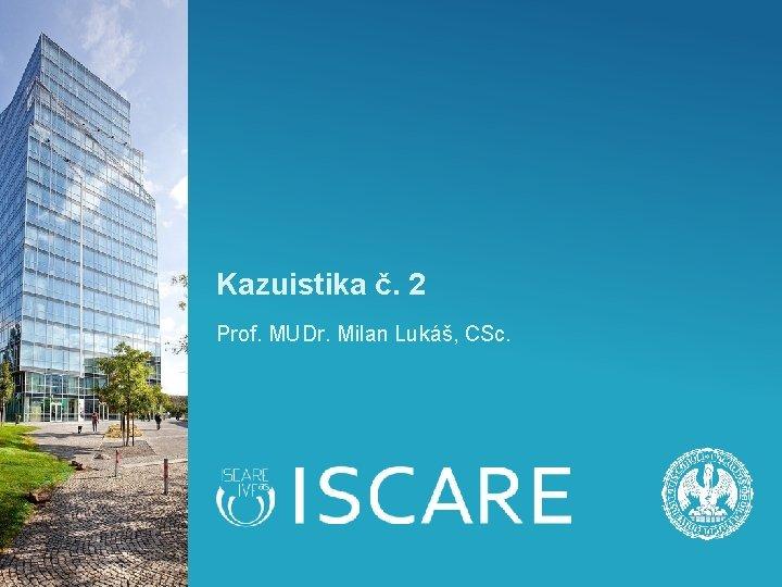 Kazuistika 2 Prof MUDr Milan Luk CSc Pacient