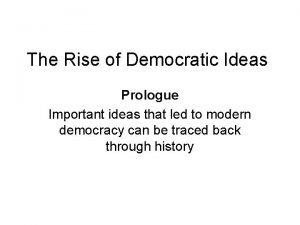 The Rise of Democratic Ideas Prologue Important ideas
