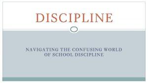 DISCIPLINE NAVIGATING THE CONFUSING WORLD OF SCHOOL DISCIPLINE
