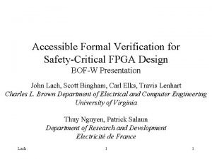 Accessible Formal Verification for SafetyCritical FPGA Design BOFW